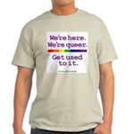 WE'RE HERE. WE'RE QUEER. GET  Ash Grey T-Shirt