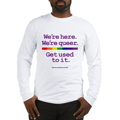 WE'RE HERE. WE'RE QUEER. GET Long Sleeve T-Shirt