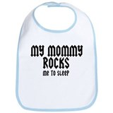 My Mommy Rocks (me to sleep) Bib
