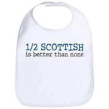 Half Scottish Is Better Than None Bib