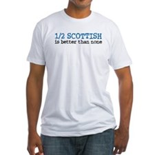Half Scottish Is Better Than None Shirt