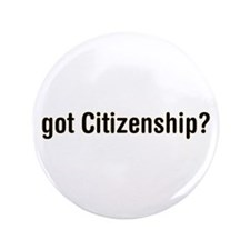 "got Citizenship 3.5"" Button (100 pack)"