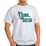 I Wear Teal For My Sister 6 T-Shirt