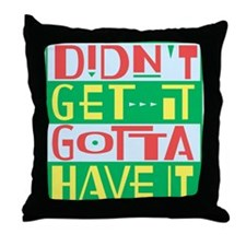 Unique Gotta have it Throw Pillow
