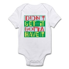 Cute Gotta have it Infant Bodysuit