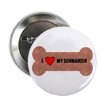 I LOVE MY SCHNAUZER Button