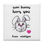SUM BUNNY LUV'S YOU FROM MICHIGAN Tile Coaster