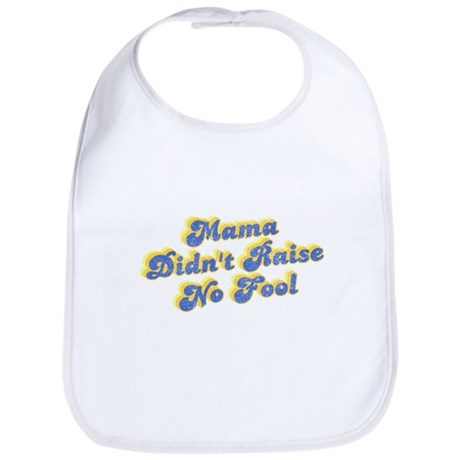 Mama Didn't Raise No Fool Bib