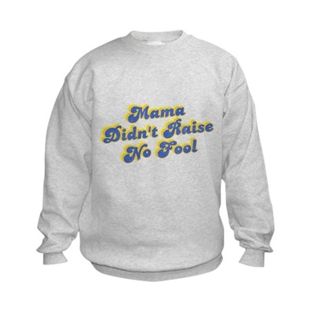 Mama Didn't Raise No Fool Kids Sweatshirt