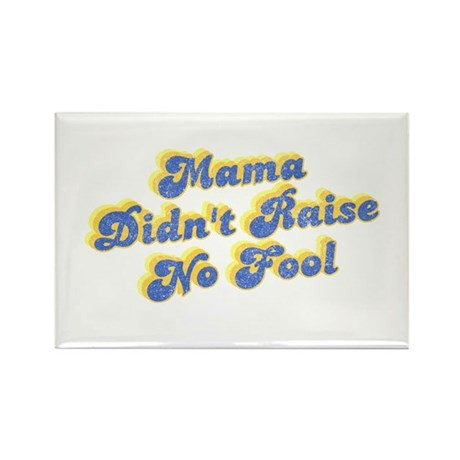 Mama Didn't Raise No Fool Rectangle Magnet