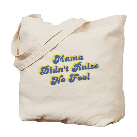Mama Didn't Raise No Fool Tote Bag