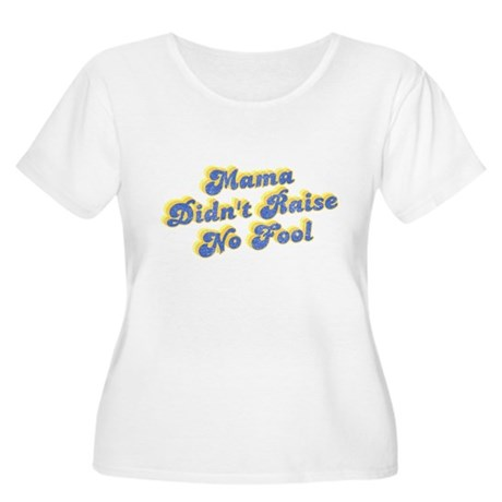 Mama Didn't Raise No Fool Womens Plus Size Scoop