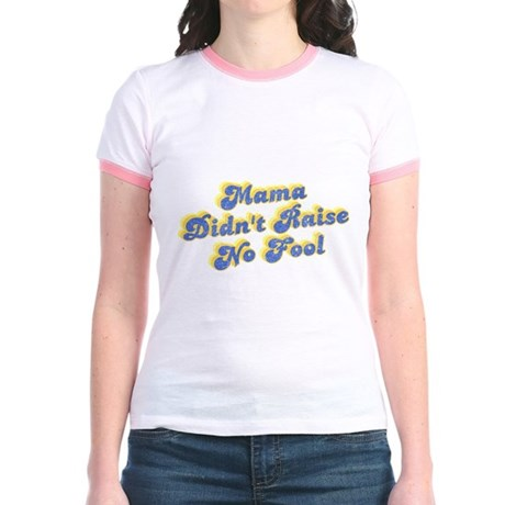 Mama Didn't Raise No Fool Jr Ringer T-Shirt