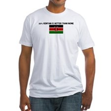 25 PERCENT KENYAN IS BETTER T Shirt