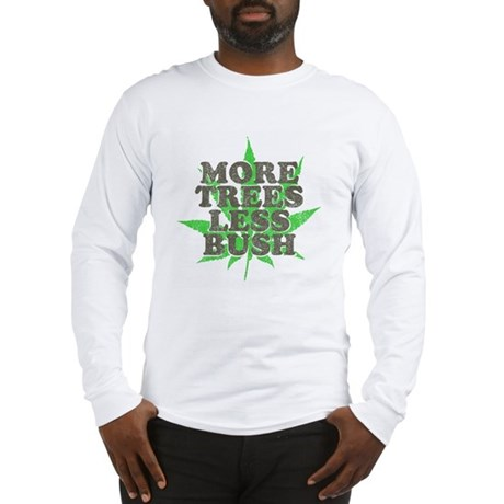 More Trees Less Bush Long Sleeve T-Shirt