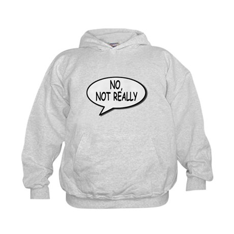 No, Not Really Kids Hoodie