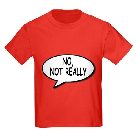 No, Not Really Kids T-Shirt