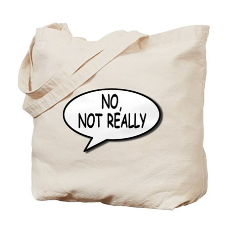 No, Not Really Tote Bag