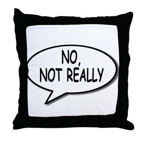 No, Not Really Throw Pillow