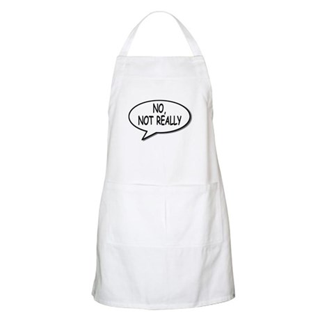 No, Not Really BBQ Apron