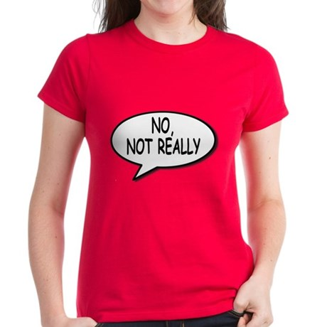 No, Not Really Womens T-Shirt
