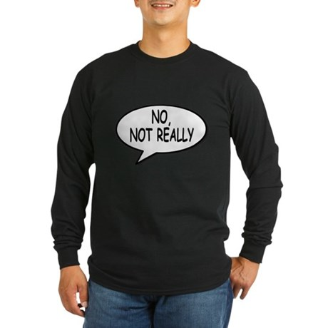 No, Not Really Long Sleeve T-Shirt