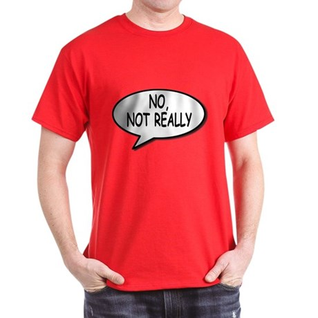 No, Not Really T-Shirt