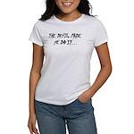 The Devil Made Me Do It... Women's T-Shirt