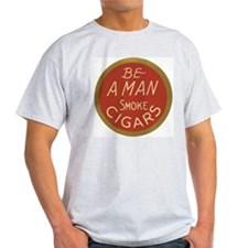 Be a Man Cigar Ad T-Shirt