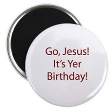 "Go Jesus! It's Yer Birthday! 2.25"" Magnet (10 pack"