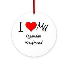 I Love My Ugandan Boyfriend Ornament (Round)