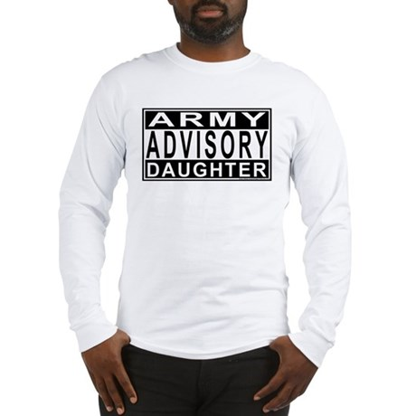 Army Daughter Advisory Long Sleeve T-Shirt