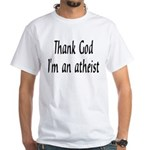 Thank God I'm an atheist White T-Shirt