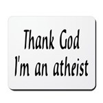 Thank God I'm an atheist Mousepad