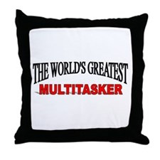 """The World's Greatest Multitasker"" Throw Pillow"