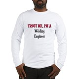 Trust Me I'm a Welding Engineer Long Sleeve T-Shir
