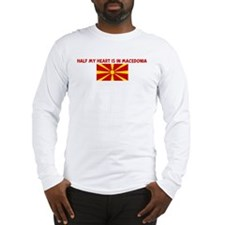HALF MY HEART IS IN MACEDONIA Long Sleeve T-Shirt
