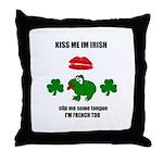 KISS ME IM IRISH slip me some tongue im FRENCH TOO