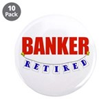 "Retired Banker 3.5"" Button (10 pack)"