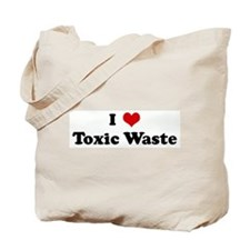 I Love Toxic Waste Tote Bag