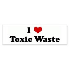 I Love Toxic Waste Bumper Bumper Sticker