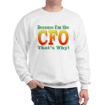 Because I'm the CFO Sweatshirt