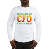 Because I'm the CFO Long Sleeve T-Shirt