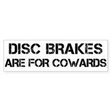 Disc Brakes Are For Cowards - black on white.