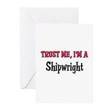 Trust Me I'm a Shipwright Greeting Cards (Pk of 10