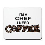 Chef Need a Coffee Mousepad