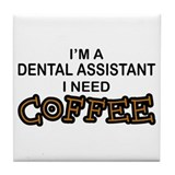 Dental Asst Need Coffee Tile Coaster