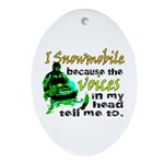 Voices in my head - snowmobile Oval Ornament