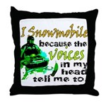 Voices in my head - snowmobile Throw Pillow