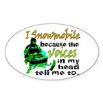 Voices in my head - snowmobile Oval Sticker